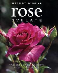 Rose svelate. Trovare la rosa perfetta - O'Neill