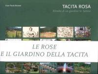 Tacita Rosa. Le rose e il giardino della Tacita - Bonani