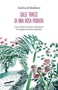 Sulle tracce di una rosa perduta - di Robilant